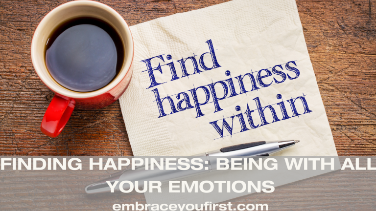 Episode 33: Finding Happiness – Being With All Your Emotions