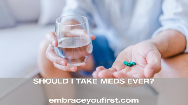 Episode 45: Should I Take Meds Ever?