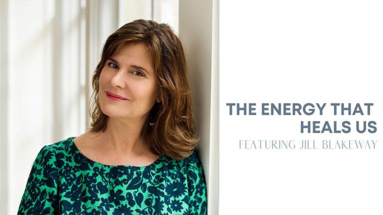 Episode 12: The Energy That Heals Us (ft. Jill Blakeway, L.Ac, author)