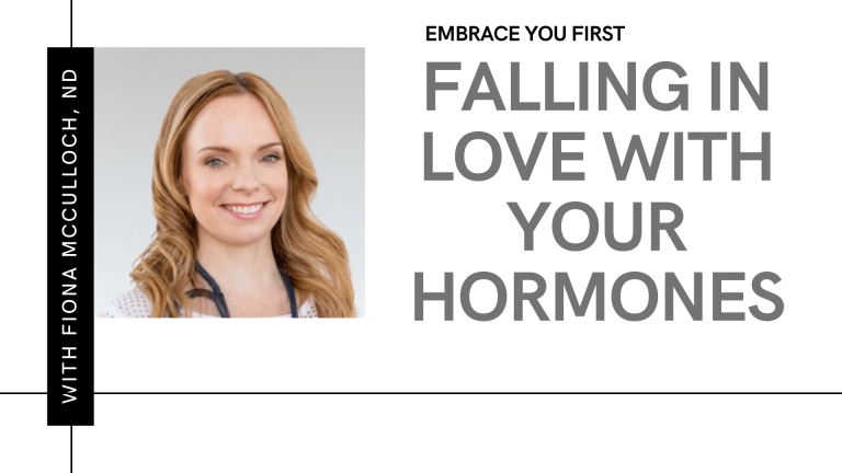 Episode 17: Falling In Love With Your Hormones (ft. Fiona McCulloch, ND)