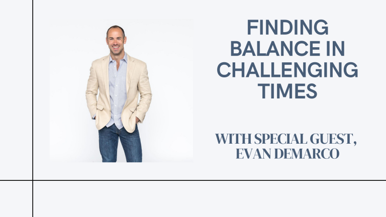 Episode 19: Finding Balance In Challenging Times (ft. Evan DeMarco)